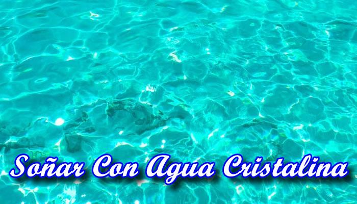 Qué Significa Soñar Con Agua Cristalina Interpretaciones